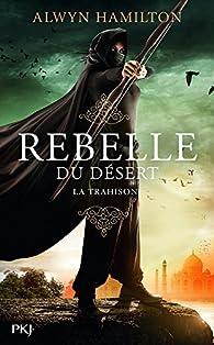 Rebelle du désert, tome 2 : La trahison par Alwyn Hamilton