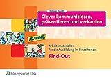 Clever kommunizieren, präsentieren und verkaufen: Find-Out: Arbeitsmaterialien für die Ausbildung im Einzelhandel