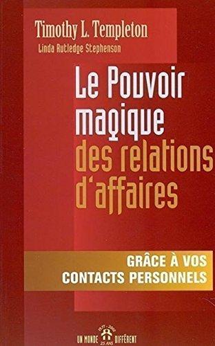 LE POUVOIR MAGIQUE DES RELATIONS D'AFFAIRES - GRACE A VOS CONTACTS PERSONNELS