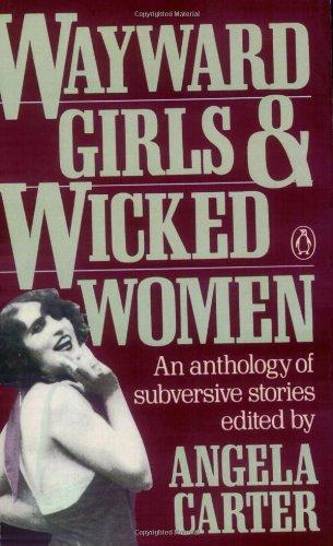 Wayward Girls and Wicked Women: An Anthology of Subversive Stories