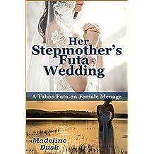 Her Stepmother's Futa Wedding: A Taboo Futa-on-Female Menage (English Edition)