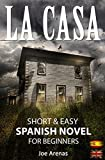 La Casa: Short and Easy Spanish Novel for Beginners (Bilingual Parallel Text: Spanish - English): Learn Spanish by Reading a Story of Suspense and Horror (Spanish Novels Book 2) (English Edition)