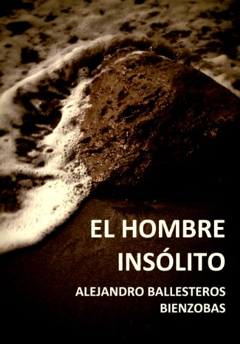 El Hombre Insólito por Alejandro Ballesteros Bienzobas