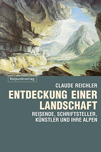 Preisvergleich Produktbild Entdeckung einer Landschaft: Reisende, Schriftsteller, Künstler und ihre Alpen