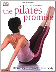 The Pilates Promise: 10 Weeks to a Whole New Body by Alycea Ungaro (2004-04-01)
