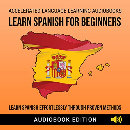 Learn Spanish For Beginners: Learn Spanish Effortlessly Through Proven Methods (2 Books In 1) (English Edition)