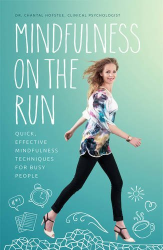 Mindfulness on the Run: Quick, effective mindfulness techniques for busy people by Chantal Hofstee (2016-07-15)