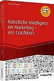 Künstliche Intelligenz im Marketing - ein Crashkurs: Data Driven Marketing