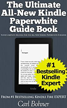 The Ultimate All-New Kindle Paperwhite Guide Book (Your Complete Manual for the All-New Kindle Paperwhite E-reader) by [Bohner, Carl]