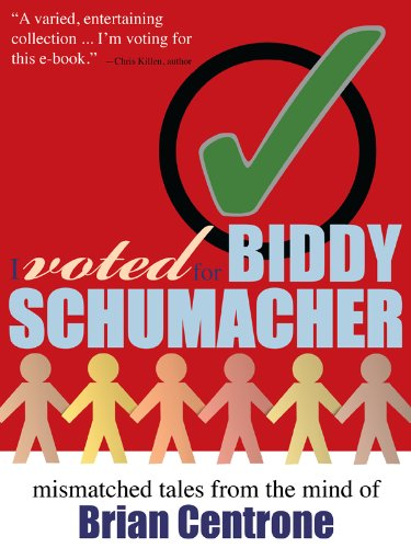 I Voted for Biddy Schumacher: Mismatched Tales from the Mind of Brian...