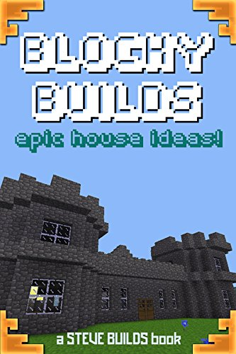 BLOCKY BUILDS: Epic House Ideas! - A collection of house ideas and instructions for Minecraft and other block building games (English Edition)
