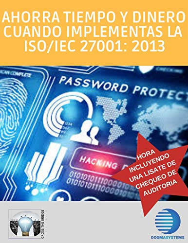 AHORRA TIEMPO Y DINERO CUANDO IMPLEMENTAS LA ISO/IEC 27001: 2013 por Dogma Systems