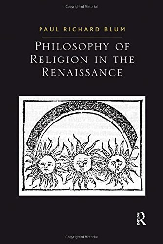 Philosophy of Religion in the Renaissance (Ashgate Studies in the History of Philosophical Theology) by Paul Richard Blum (2010-03-28)