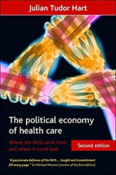 The political economy of health care (Second Edition): Where the NHS came from and where it could lead (Health and Society series) by [Tudor Hart, Julian]