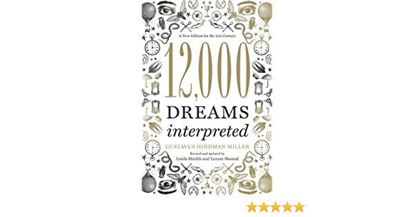 12000 dreams interpreted a new edition for the 21st century ebook 12000 dreams interpreted a new edition for the 21st century ebook linda shields gustavus hindman miller lenore skomal amazon kindle store fandeluxe Image collections