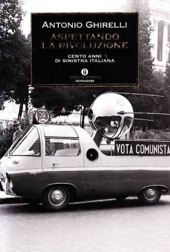 Aspettando la rivoluzione. Cento anni di sinistra italiana (Oscar storia) por Antonio Ghirelli