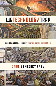 The Technology Trap: Capital, Labor, and Power in the Age of Automation (English Edition) van [Frey, Carl Benedikt]