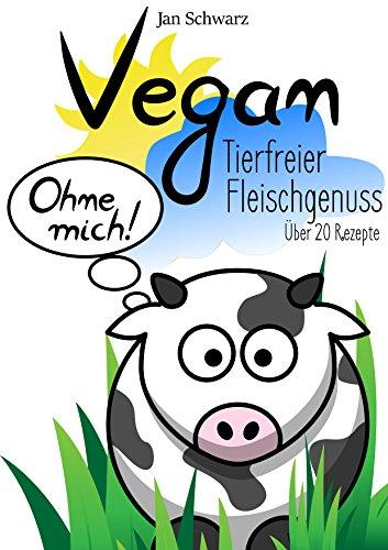 Komplette Ernährung Bar (Vegan Tierfreier Fleischgenuss: Über 20 Rezepte)