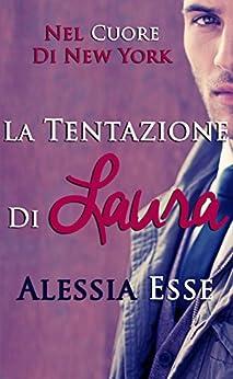 La tentazione di Laura (Nel cuore di New York Vol. 1) di [Esse, Alessia]