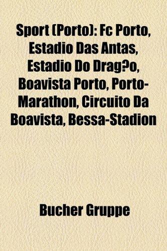 Sport (Porto): FC Porto, Estdio Das Antas, Estdio Do Drago, Boavista Porto, Porto-Marathon, Circuito Da Boavista, Bessa-Stadion