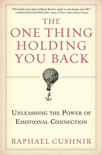The One Thing Holding You Back: Unleashing the Power of Emotional Connection por Raphael Cushnir