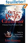 Out of the Devil's Cauldron: A Journe...