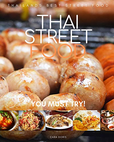 THAI STREET FOOD: Thailand best street food YOU MUST TRY! (English Edition)