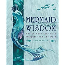 Mermaid Wisdom: Enrich Your Life with Insights from the Deep