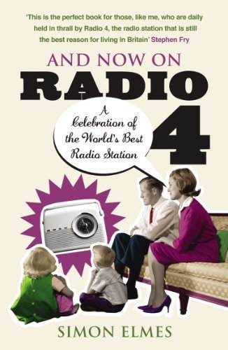 And Now on Radio 4: A Celebration of the World's Best Radio Station by Elmes, Simon (2008) Paperback