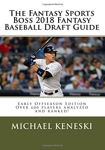 The Fantasy Sports Boss 2018 Fantasy Baseball Draft Guide por Michael Keneski