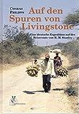Auf den Spuren von Livingstone: Eine deutsche Expedition auf der Reiseroute von H. M. Stanley