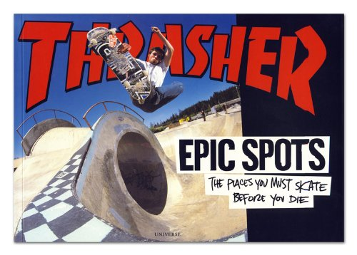 Epic Spots: The Places You Must Skate Before You Die por Thrasher Magazine