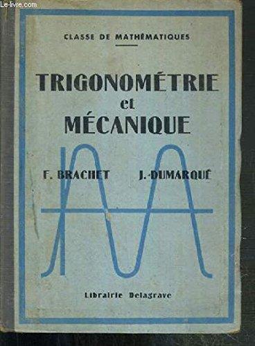 TRIGONOMETRIE ET MECANIQUE - CLASSE DE MATHEMATIQUES par BRACHET F. - DUMARQUE J.