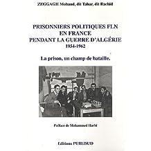 Prisonniers politiques FLN en France pendant la guerre d'Algérie 1954-1962 : La prison, un champ de bataille