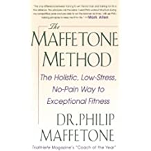 The Maffetone Method:  The Holistic,  Low-Stress, No-Pain Way to Exceptional Fitness: The Holistic, Low-stress, No-pain Way to Exceptional Fitness (English Edition)
