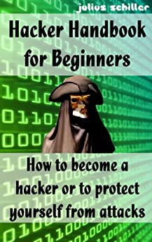Hacker Handbook for Beginners - How to become a hacker or to protect yourself from attacks (English Edition) von [Schiller, Julius]