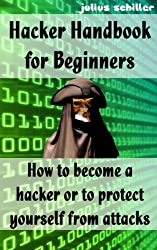 Hacker Handbook for Beginners - How to become a hacker or to protect yourself from attacks (English Edition)