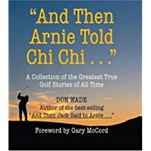 And Then Arnie Told Chi Chi by Don Wade (2005-03-09)