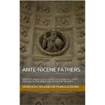 Ante-Nicene Fathers: Volume II: Fathers of the Second Century Hermas, Tatian, Athenagoras, Theophilus, and Clement of Alexandria (English Edition)