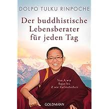 Der buddhistische Lebensberater für jeden Tag: Von A wie Ärger bis Z wie Zufriedenheit