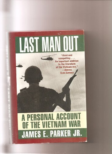 Last Man Out: A Personal Account of the Vietnam War by Parker,James F (1996) Hardcover