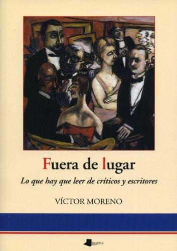 Fuera de lugar : lo que hay que leer de críticas y escritores por Víctor Moreno