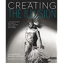 Creating the Illusion (Turner Classic Movies): A Fashionable History of Hollywood Costume Designers by Jay Jorgensen (2015-10-06)