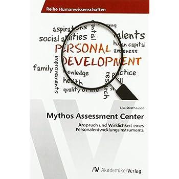 Mythos Assessment Center: Anspruch und Wirklichkeit eines Personalentwicklungsinstruments