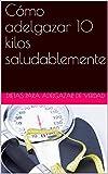 Cómo adelgazar 10 kilos saludablemente (Spanish Edition)