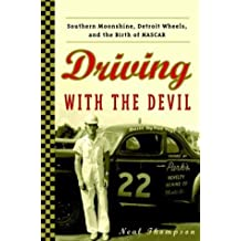 Driving with the Devil: Southern Moonshine, Detroit Wheels, and the Birth of NASCAR by Neal Thompson (2006-10-03)