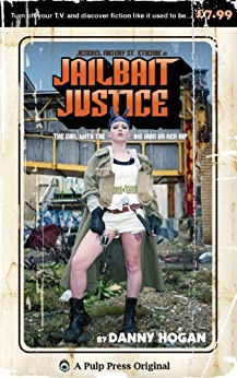 Jailbait Justice: The Girl with the Big Iron on Her Hip by [Hogan, Danny]