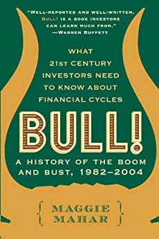 Bull!: A History of the Boom and Bust, 1982-2004 by [Mahar, Maggie]
