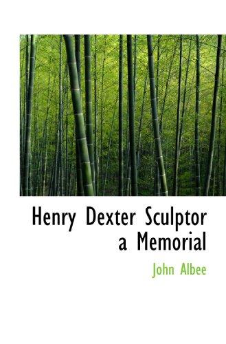 Henry Dexter Sculptor a Memorial