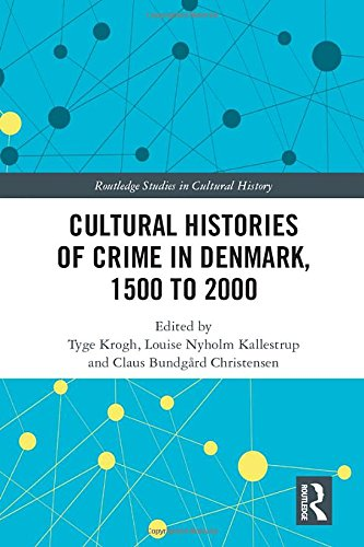 Cultural Histories of Crime in Denmark, 1500 to 2000 (Routledge Studies in Cultural History, Band 55)